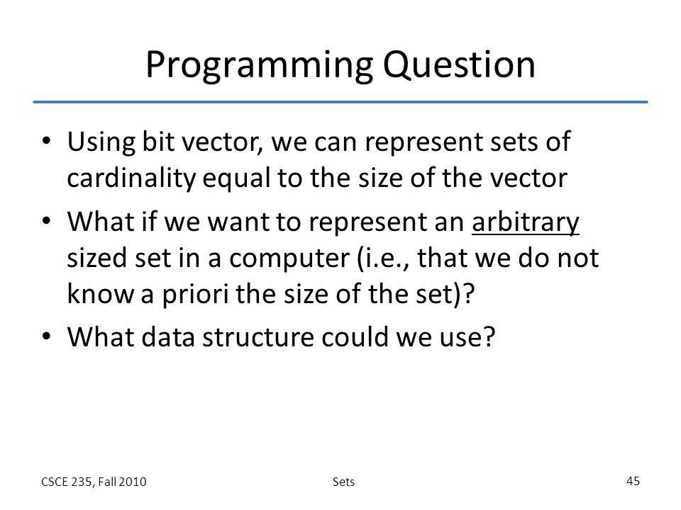 Programming Question Using bit vector, we can represent sets of cardinality equal to the size of the vector.