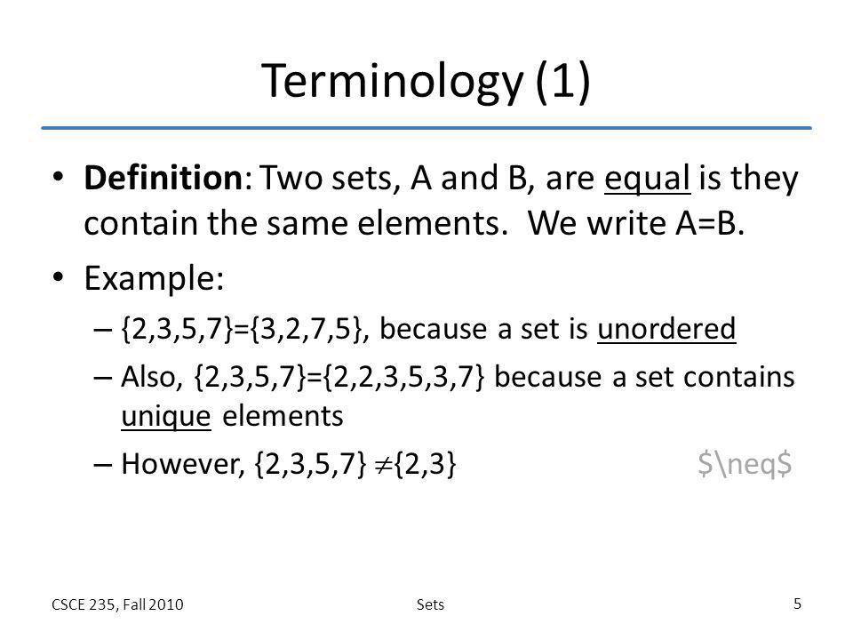 Terminology (1) Definition: Two sets, A and B, are equal is they contain the same elements. We write A=B.
