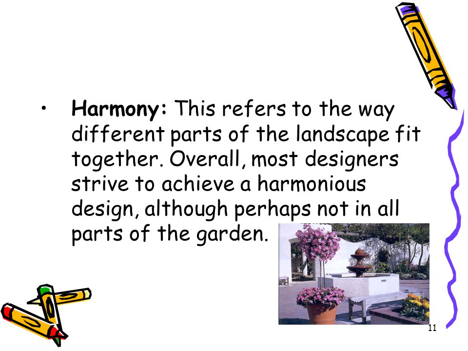 Harmony: This refers to the way different parts of the landscape fit together.