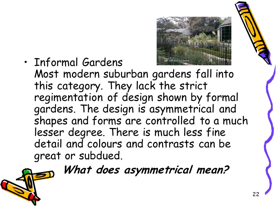 Informal Gardens Most modern suburban gardens fall into this category