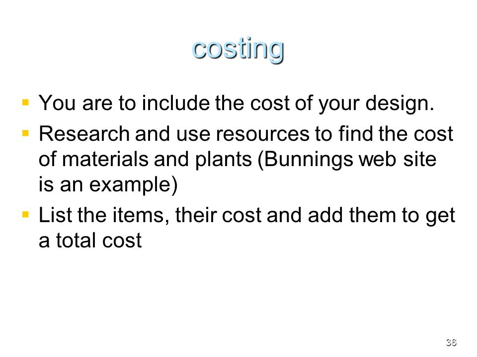 costing You are to include the cost of your design.