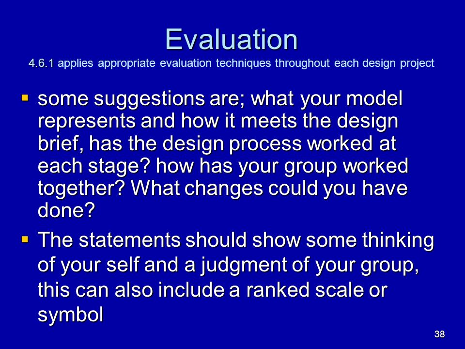 Evaluation 4.6.1 applies appropriate evaluation techniques throughout each design project