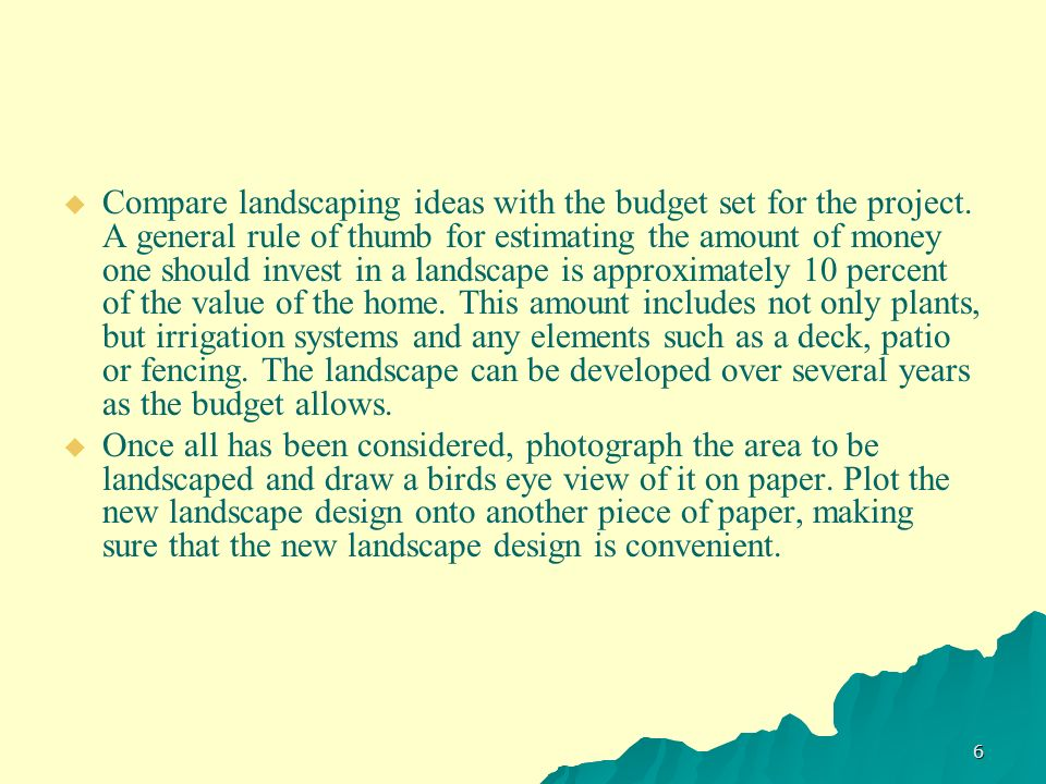 Compare landscaping ideas with the budget set for the project