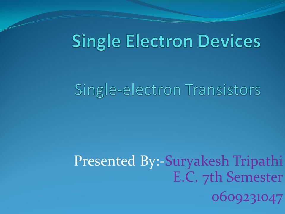 Single Electron Devices Single-electron Transistors
