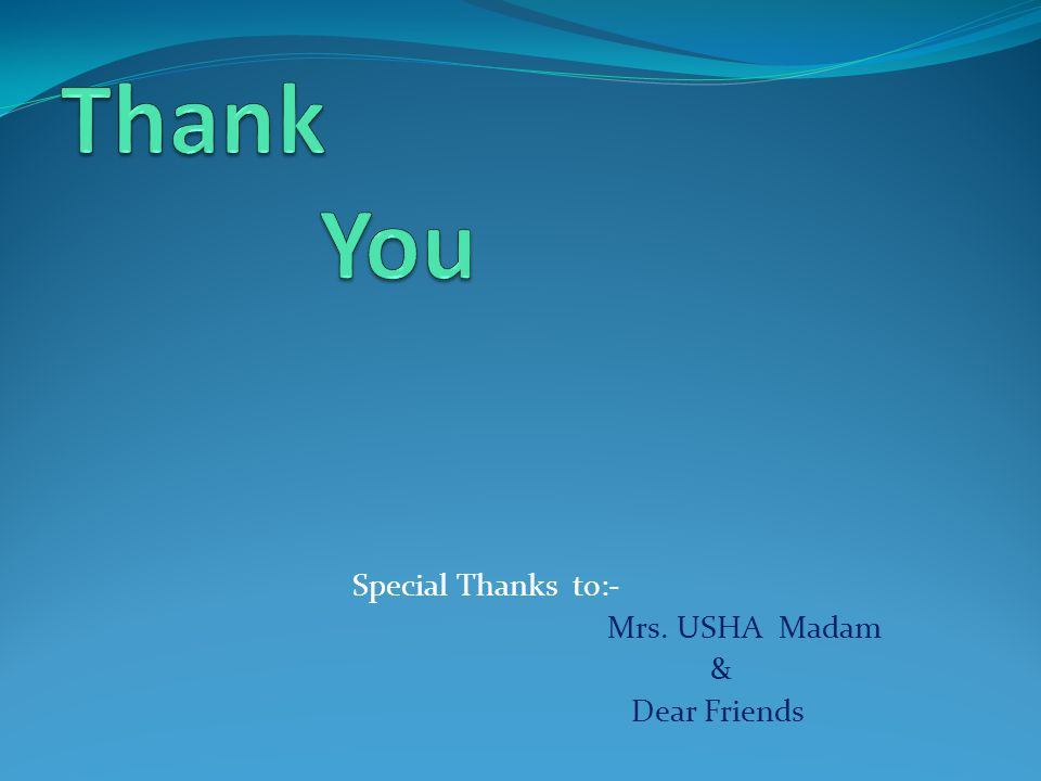 Thank You Special Thanks to:- Mrs. USHA Madam & Dear Friends