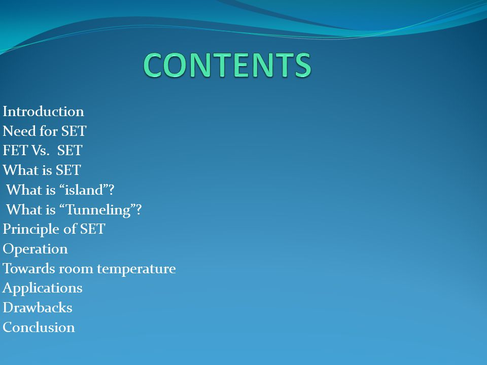 CONTENTS Introduction Need for SET FET Vs. SET What is SET