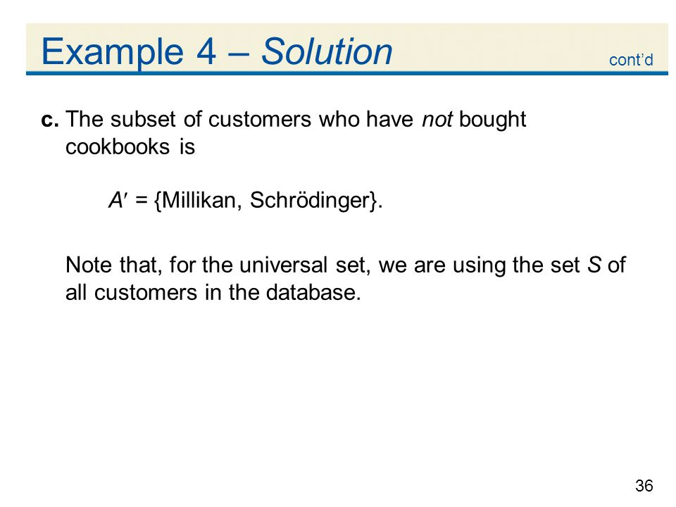 Example 4 – Solution cont'd. c. The subset of customers who have not bought cookbooks is. A = {Millikan, Schrödinger}.