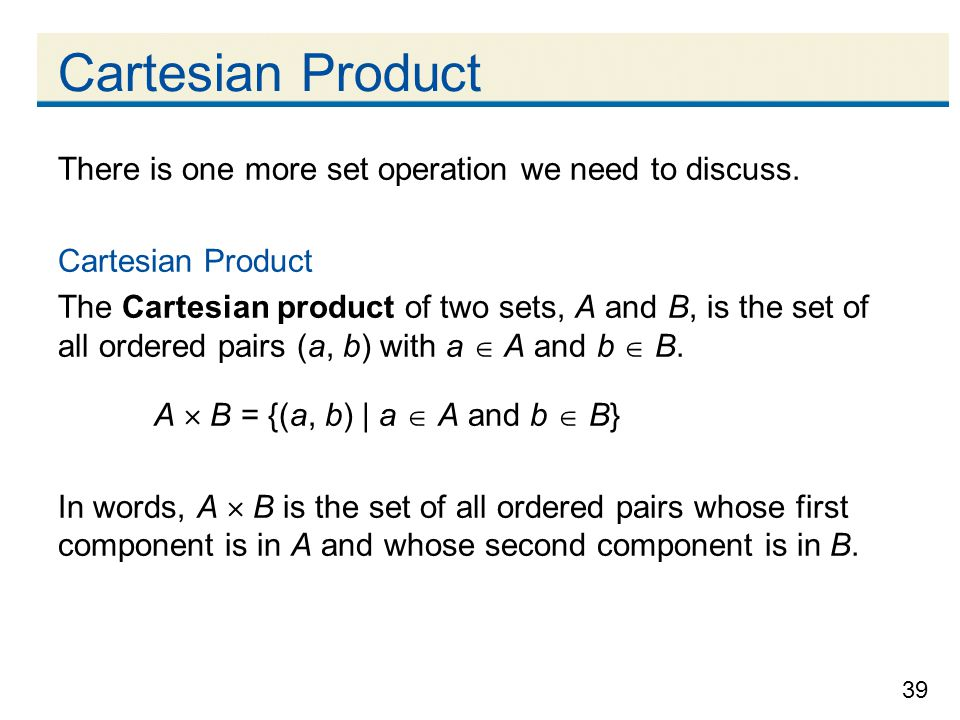 Cartesian Product There is one more set operation we need to discuss.