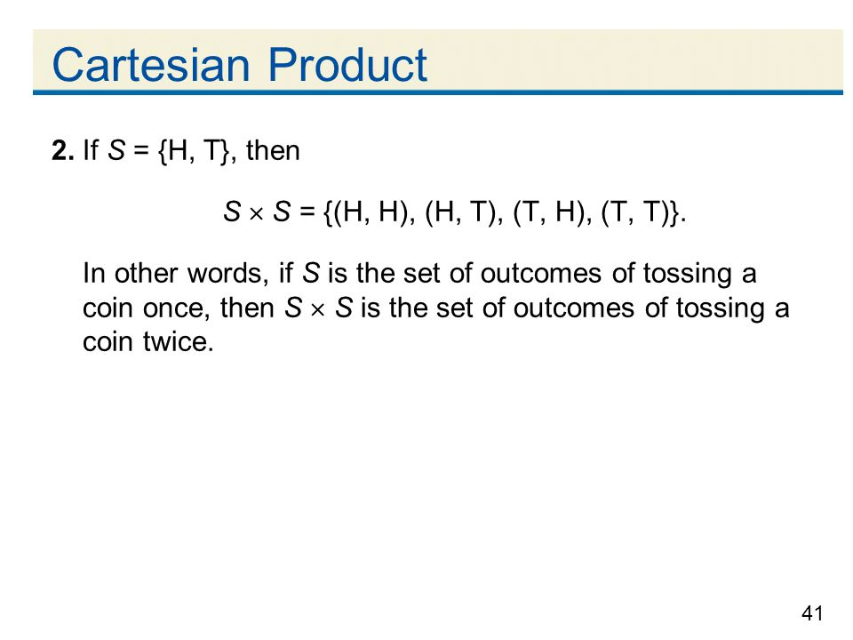 Cartesian Product 2. If S = {H, T}, then