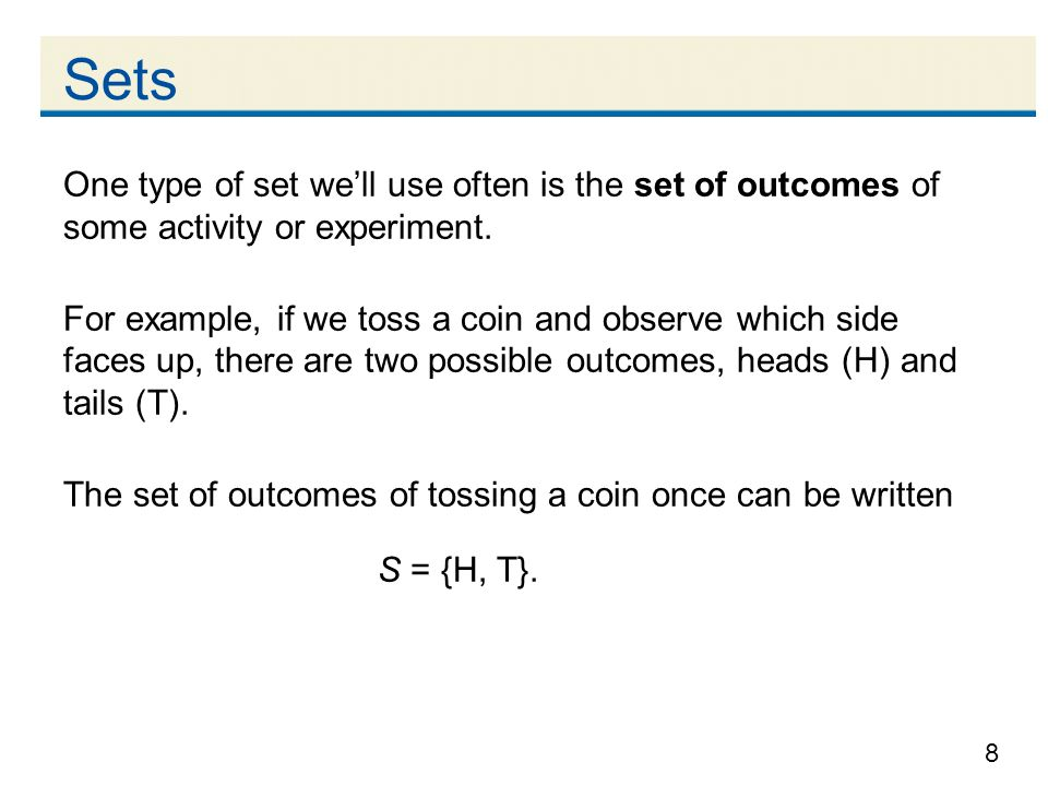Sets One type of set we'll use often is the set of outcomes of some activity or experiment.