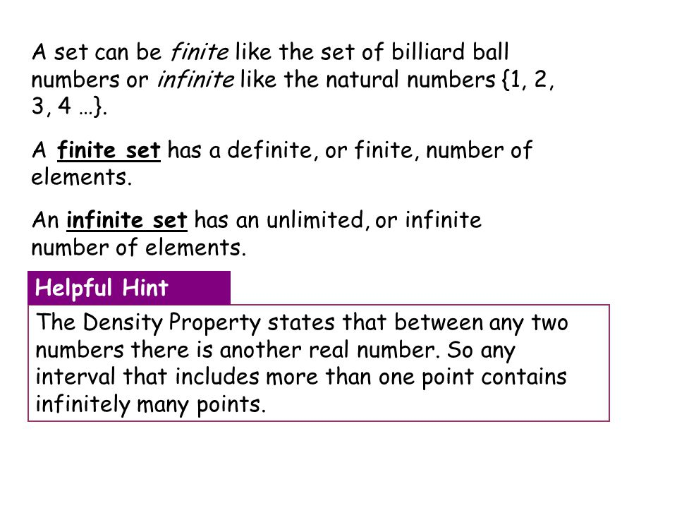 A set can be finite like the set of billiard ball numbers or infinite like the natural numbers {1, 2, 3, 4 …}.