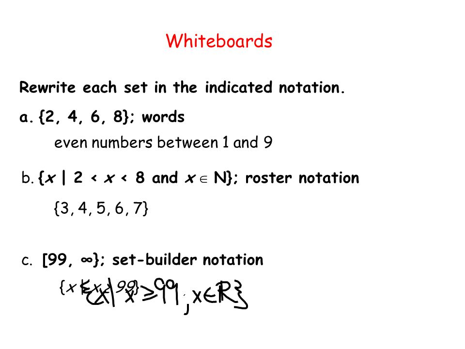 Whiteboards Rewrite each set in the indicated notation.