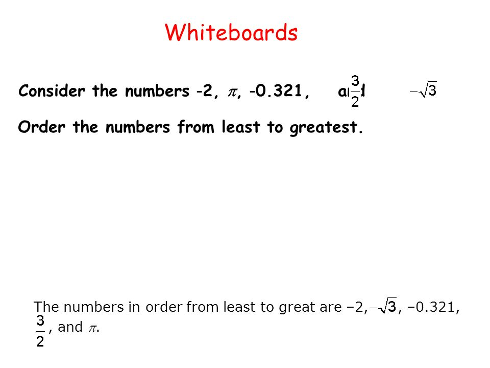 Whiteboards Consider the numbers –2, , –0.321, and .