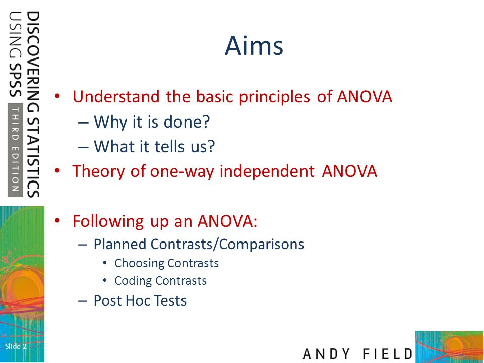 Aims Understand the basic principles of ANOVA Why it is done