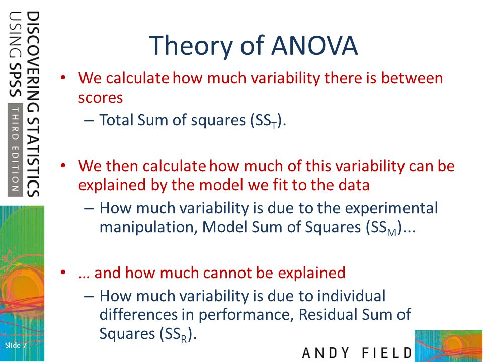 Theory of ANOVA We calculate how much variability there is between scores. Total Sum of squares (SST).