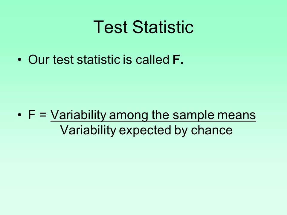 Test Statistic Our test statistic is called F.