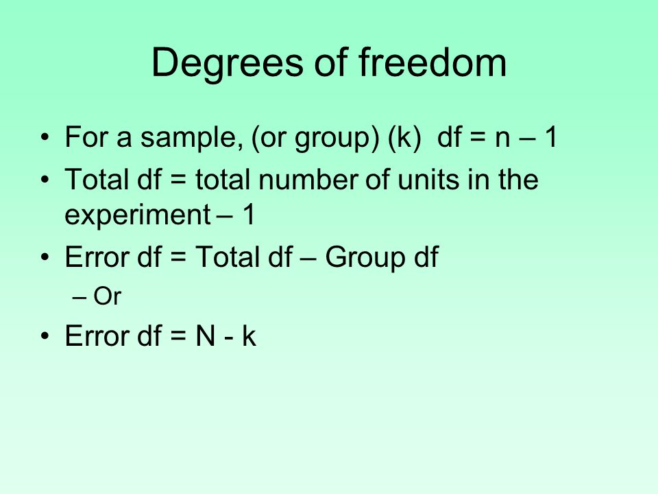 Degrees of freedom For a sample, (or group) (k) df = n – 1