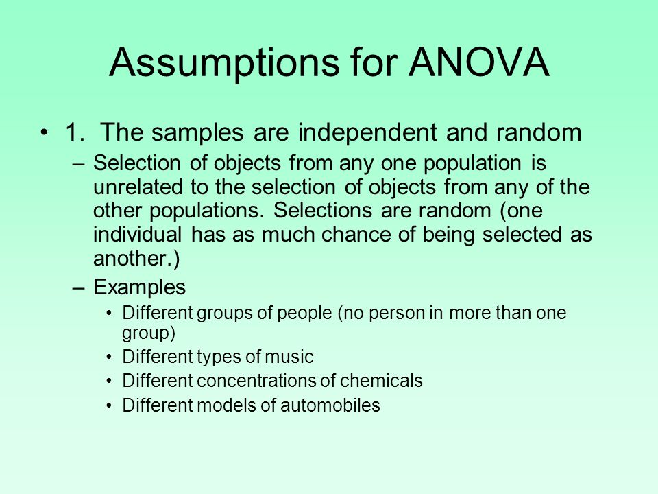 Assumptions for ANOVA 1. The samples are independent and random