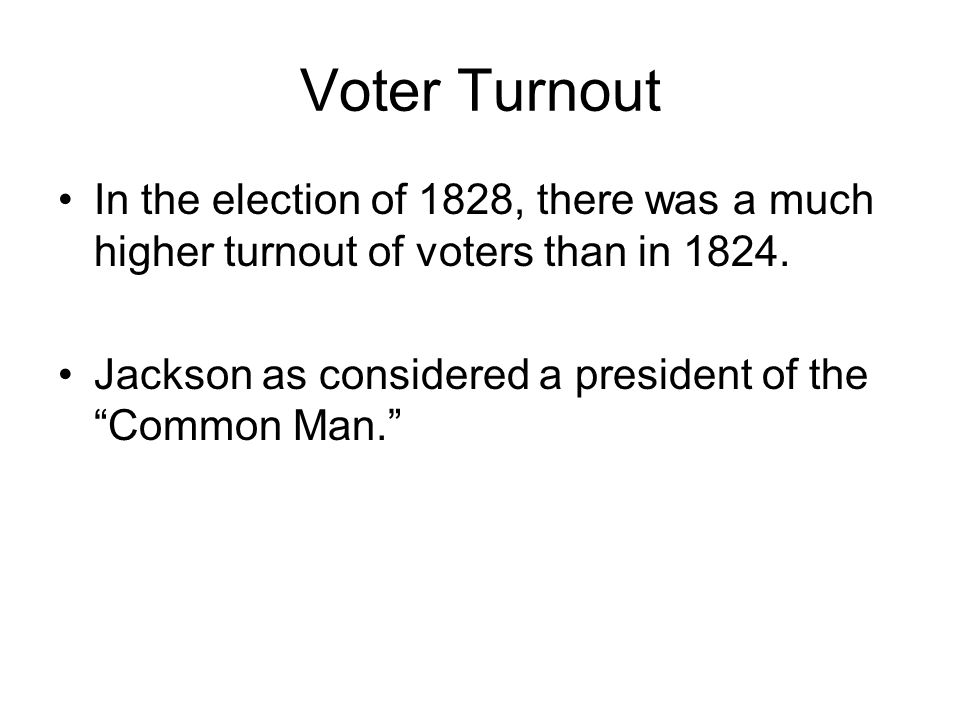 Voter Turnout In the election of 1828, there was a much higher turnout of voters than in 1824.