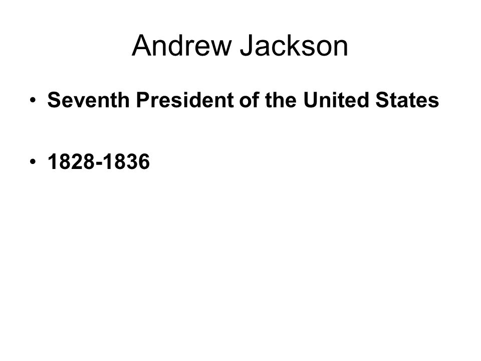 Andrew Jackson Seventh President of the United States 1828-1836