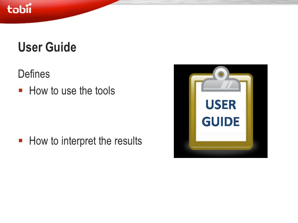 User Guide Defines How to use the tools How to interpret the results