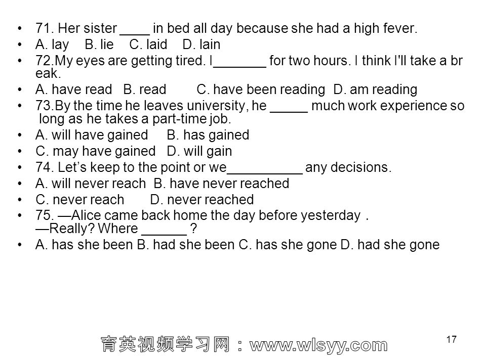 71. Her sister ____ in bed all day because she had a high fever.