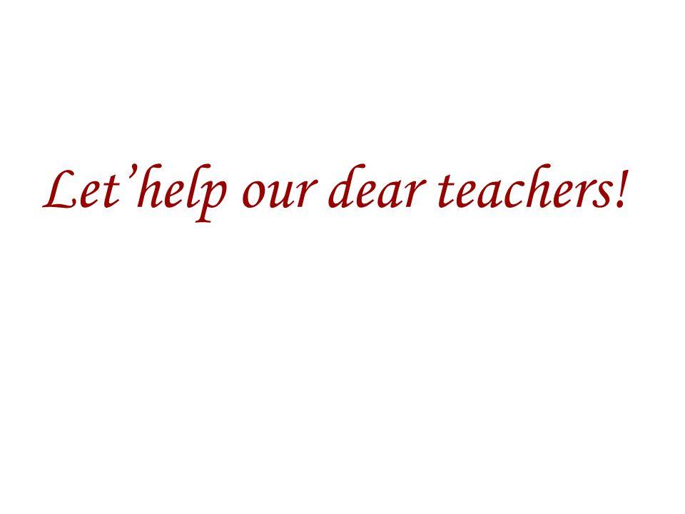 Let'help our dear teachers!