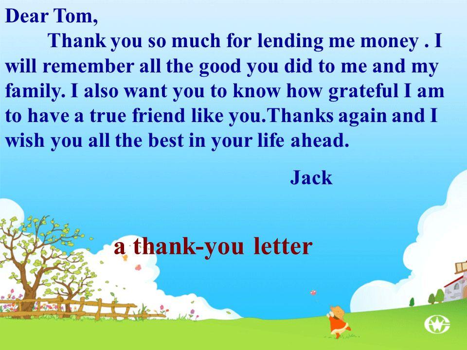 Dear Tom, Thank you so much for lending me money