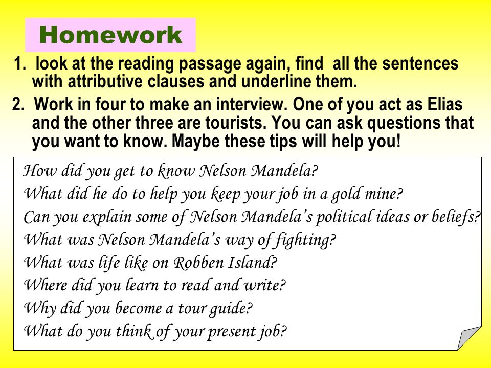 Homework 1. look at the reading passage again, find all the sentences with attributive clauses and underline them.