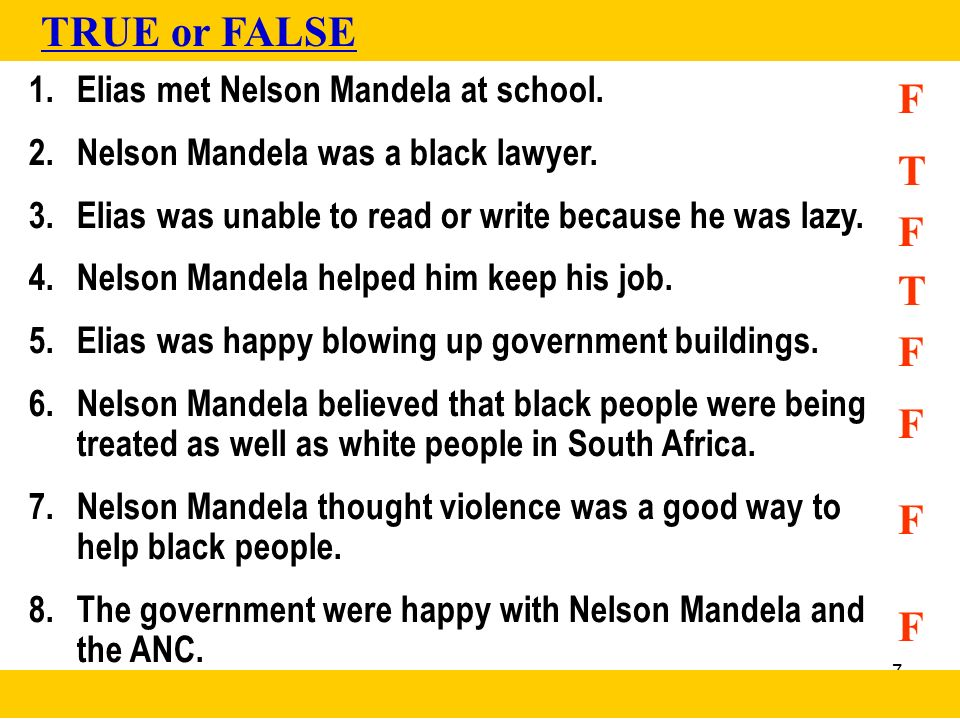 TRUE or FALSE F T F T F F F F Elias met Nelson Mandela at school.