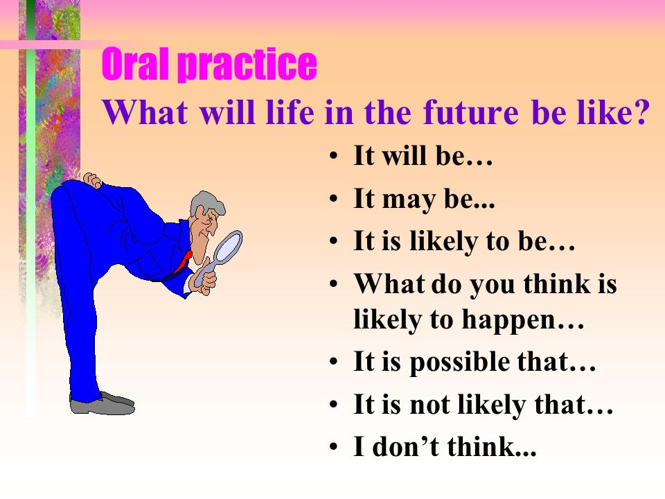 Oral practice What will life in the future be like