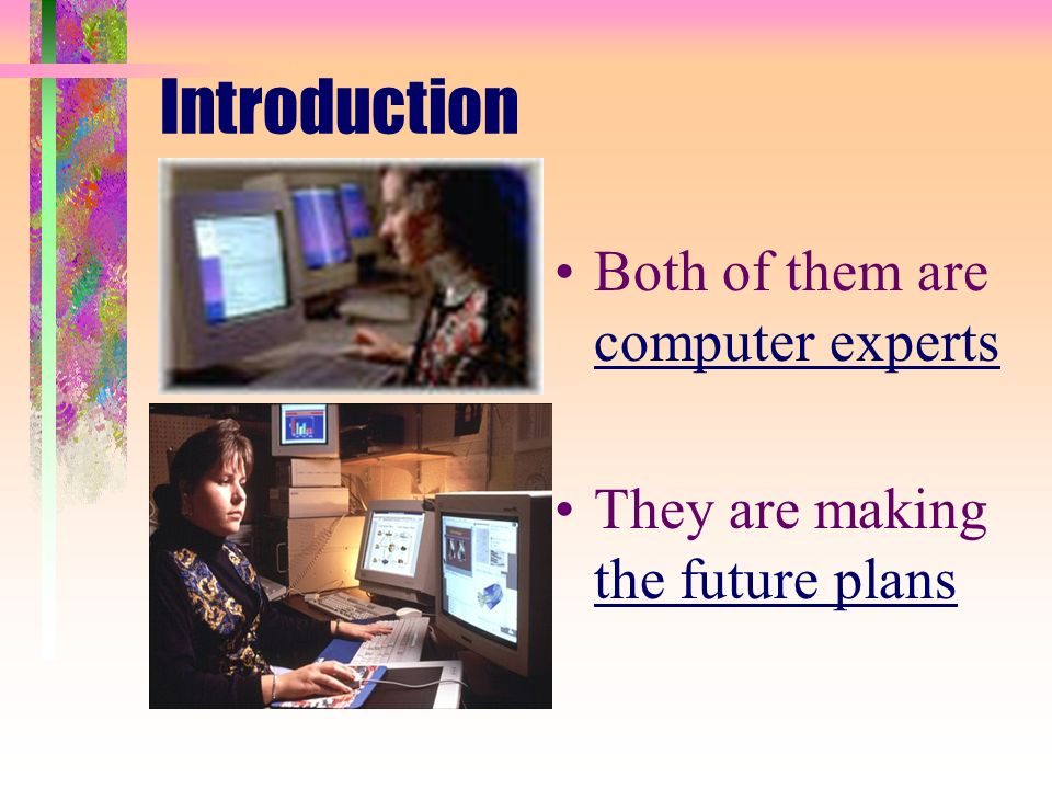 Introduction Both of them are computer experts