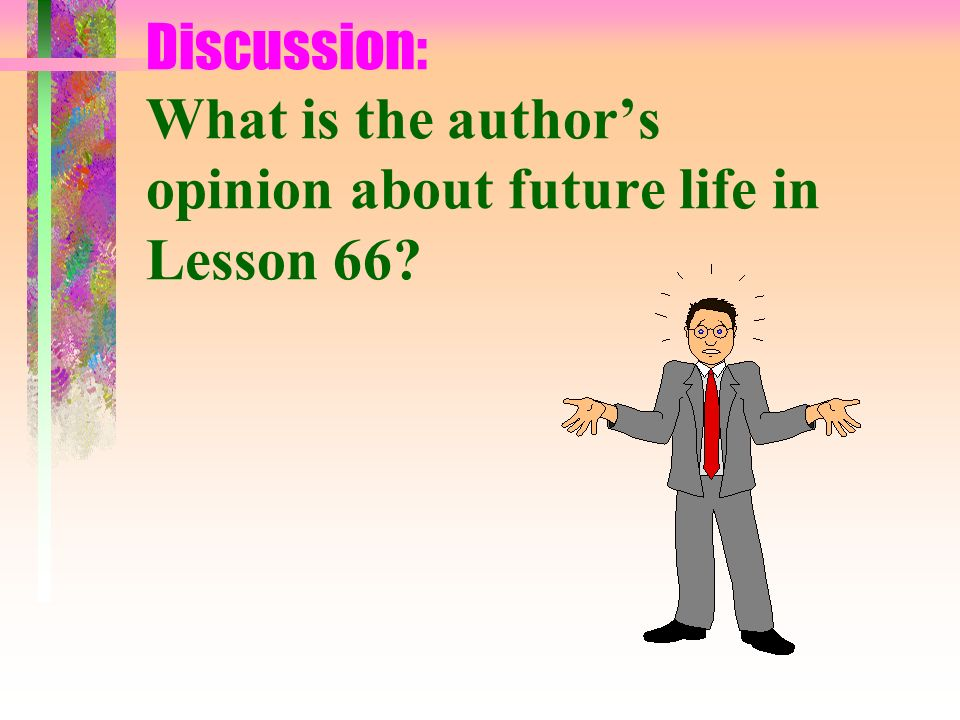 Discussion: What is the author's opinion about future life in Lesson 66