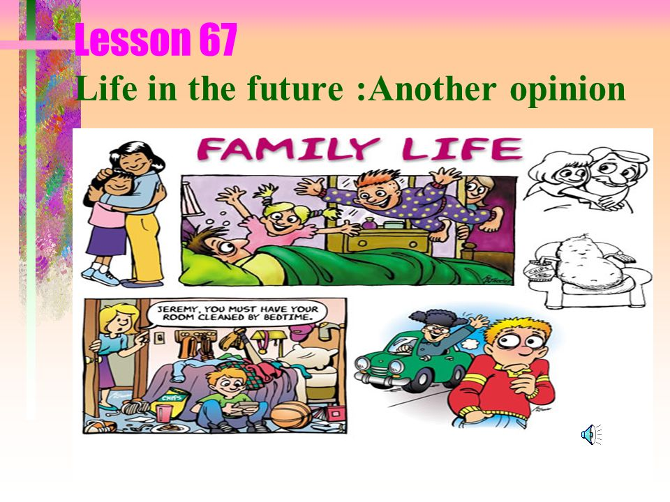 Lesson 67 Life in the future :Another opinion