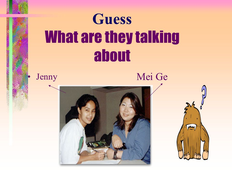 Guess What are they talking about Mei Ge