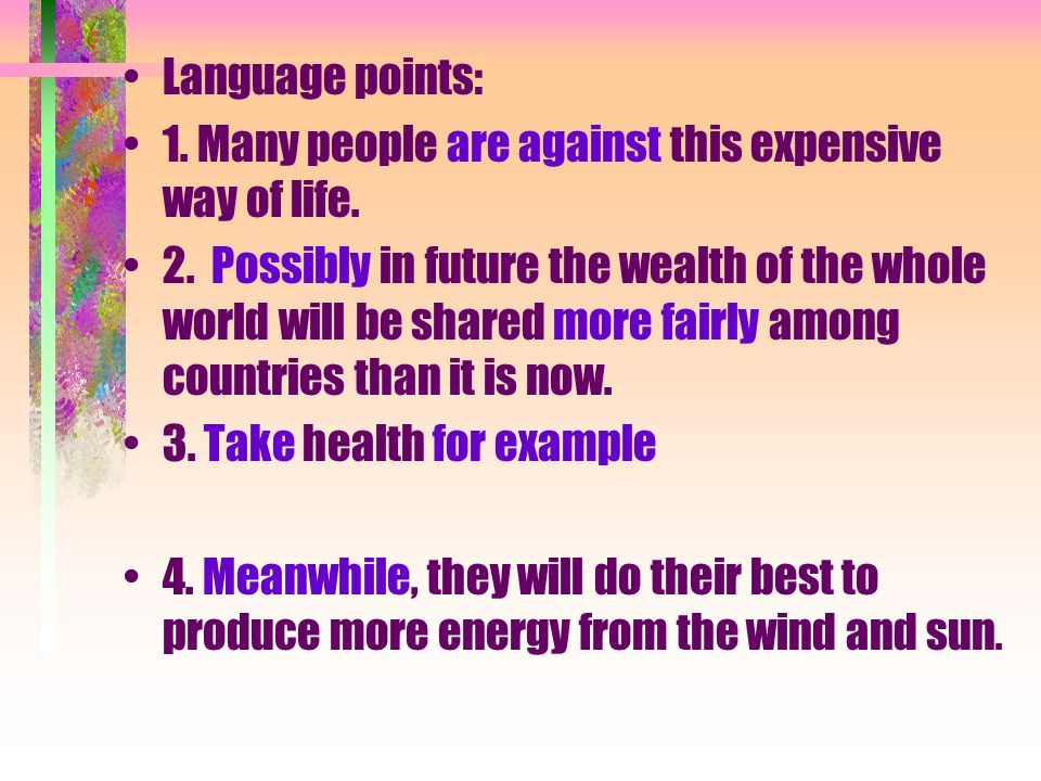 Language points:1. Many people are against this expensive way of life.