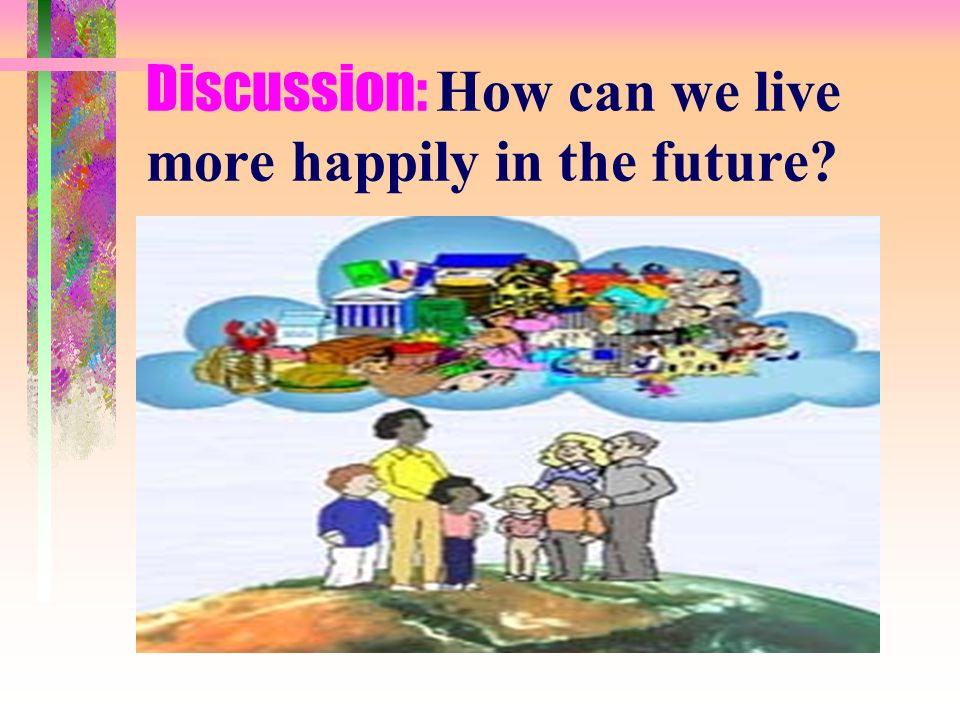 Discussion: How can we live more happily in the future
