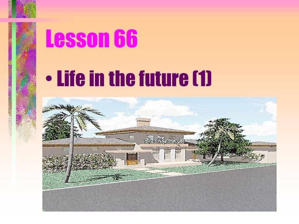 Lesson 66 Life in the future (1)