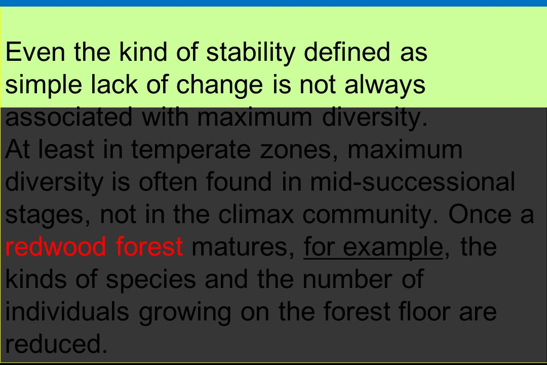 Even the kind of stability defined as simple lack of change is not always associated with maximum diversity.
