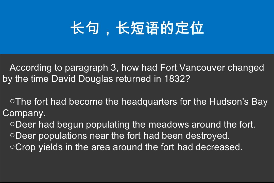 长句,长短语的定位 According to paragraph 3, how had Fort Vancouver changed by the time David Douglas returned in 1832