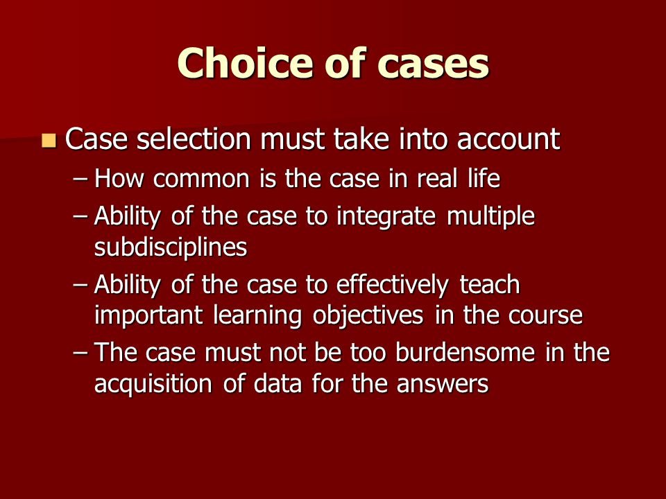 Choice of cases Case selection must take into account