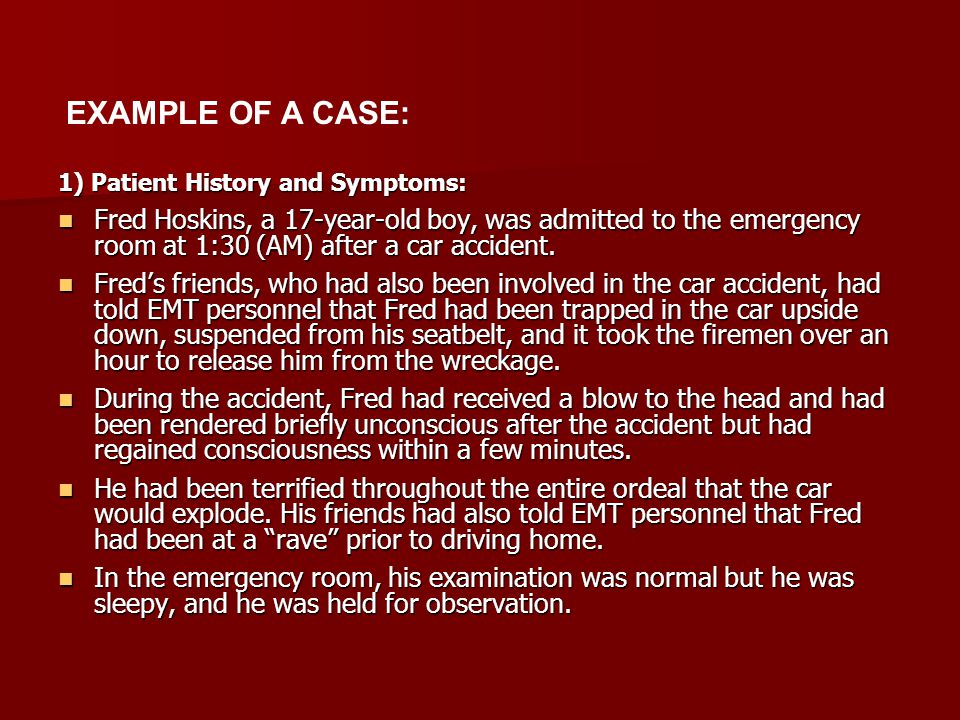 EXAMPLE OF A CASE: 1) Patient History and Symptoms: