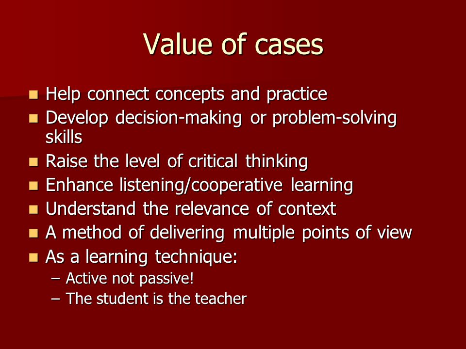 Value of cases Help connect concepts and practice