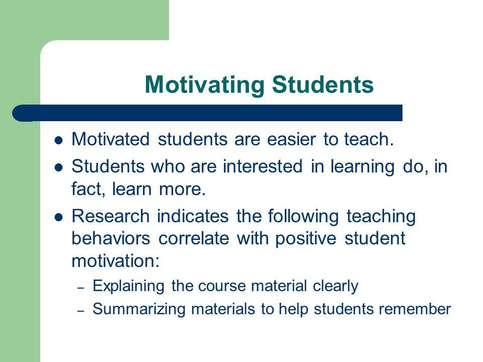 Motivating Students Motivated students are easier to teach.