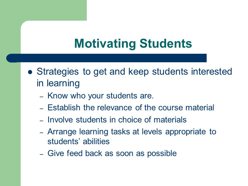 Motivating Students Strategies to get and keep students interested in learning. Know who your students are.