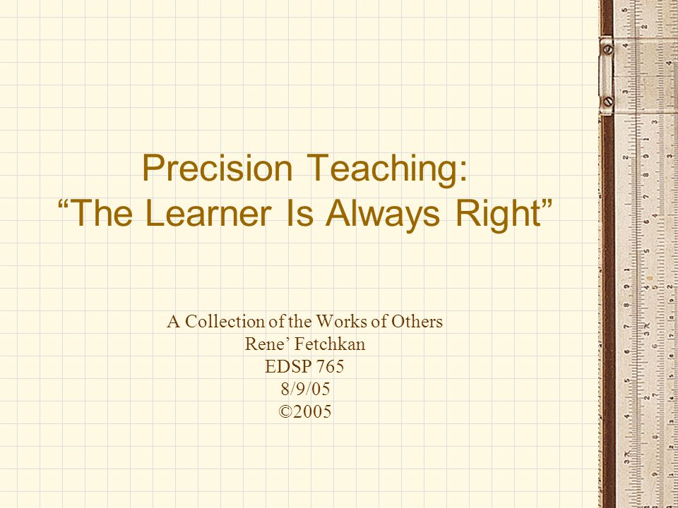 Precision Teaching: The Learner Is Always Right