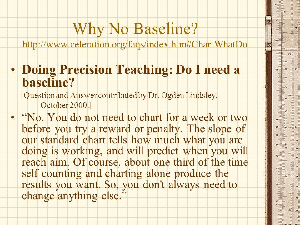 Why No Baseline http://www.celeration.org/faqs/index.htm#ChartWhatDo