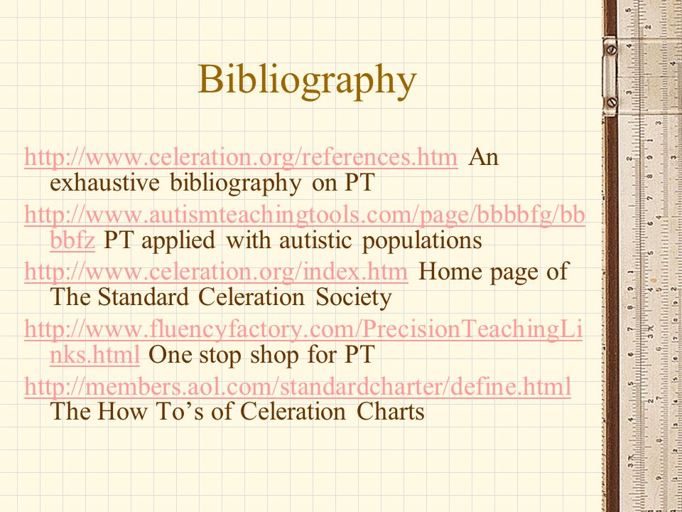 Bibliography http://www.celeration.org/references.htm An exhaustive bibliography on PT.