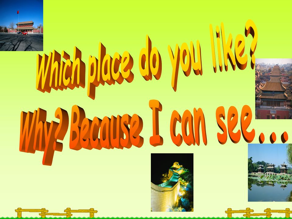 Which place do you like Why Because I can see...