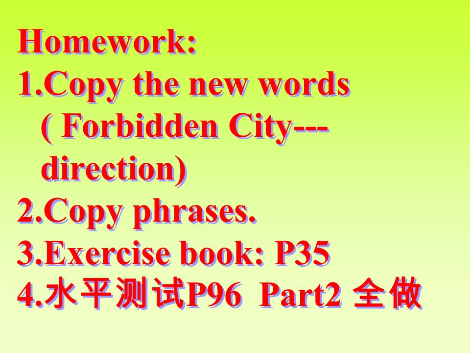Homework:Copy the new words ( Forbidden City---direction) Copy phrases.